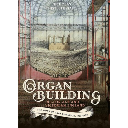 Organ Building in Georgian and Victorian England , new