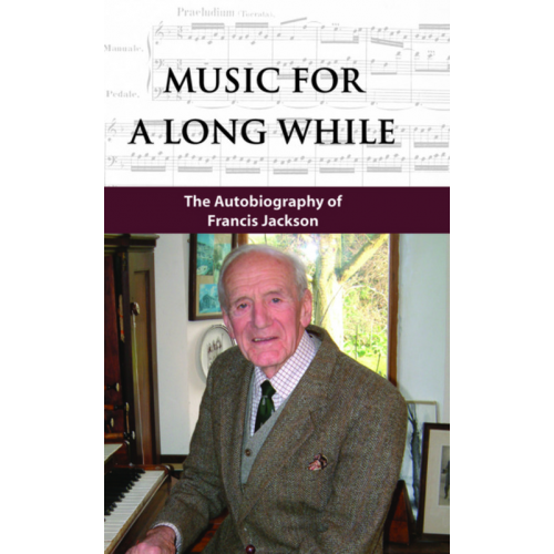 Francis Jackson: Music For A Long While (Autobiography), new